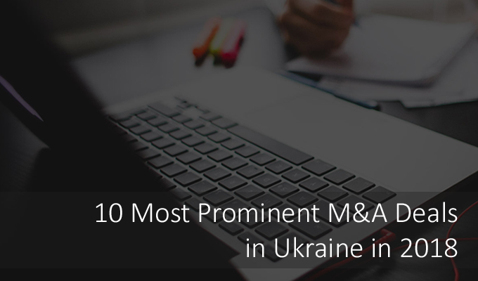 10 Most Prominent M&A Deals in Ukraine in 2018