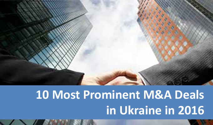 10 Most Prominent M&A Deals in Ukraine in 2016